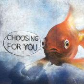 Choosing for you